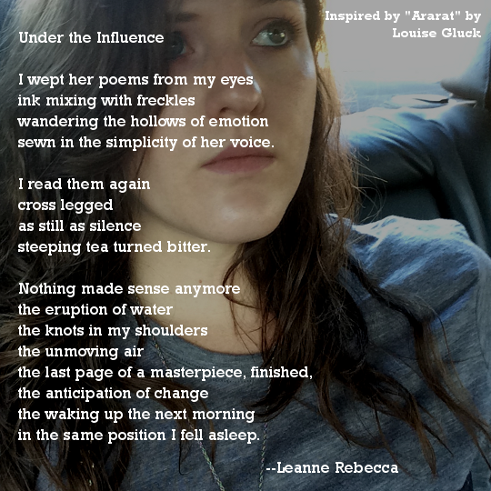 Under the Influence  I wept her poems from my eyes ink mixing with freckles  wandering the hollows of emotion sewn in the simplicity of her voice.   I read them again cross legged as still as silence steeping tea turned bitter.   Nothing made sense anymore the eruption of water the knots in my shoulders the unmoving air the last page of a masterpiece, finished, the anticipation of change the waking up the next morning in the same position I fell asleep.